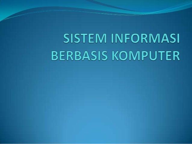 SISTEM INFORMASI BERBASIS KOMPUTERKonsep Dasar Sistem Sistem didefinisikan sebagai suatu kesatuan yang terdiridari dua at...