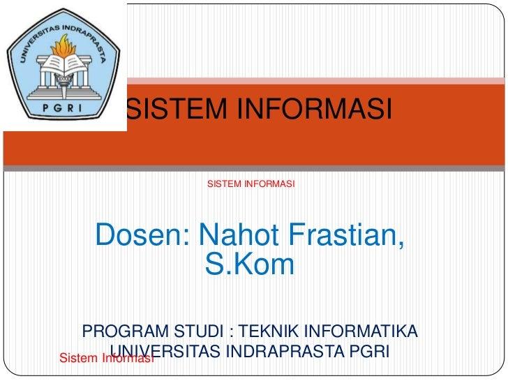 SISTEM INFORMASI               SISTEM INFORMASI   Dosen: Nahot Frastian,          S.Kom    PROGRAM STUDI : TEKNIK INFORMAT...