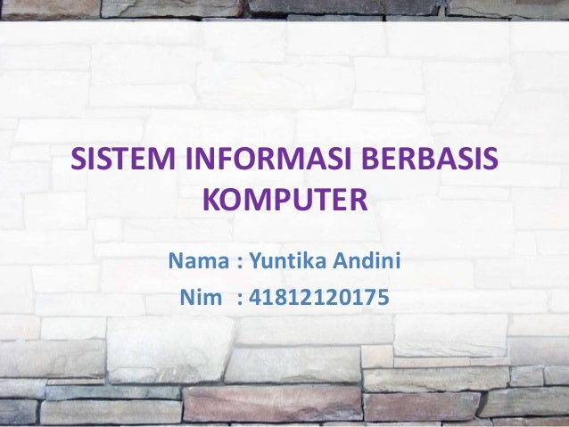 SISTEM INFORMASI BERBASISKOMPUTERNama : Yuntika AndiniNim : 41812120175