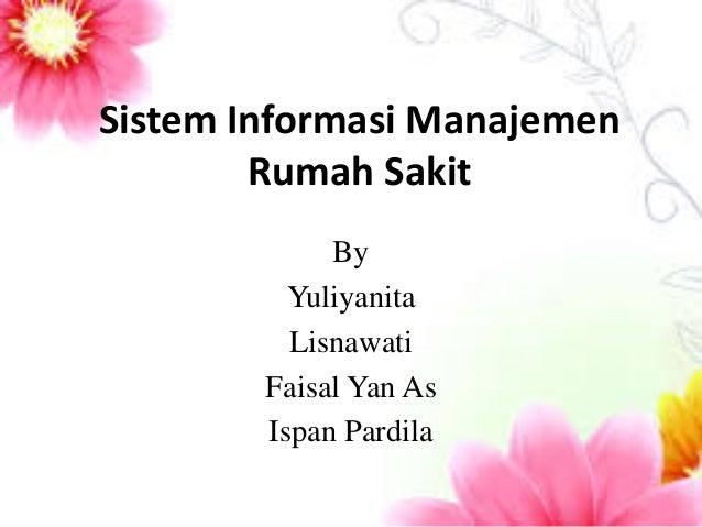 Sistem Informasi Manajemen Rumah Sakit  By  Yuliyanita  Lisnawati  Faisal Yan As  Ispan Pardila