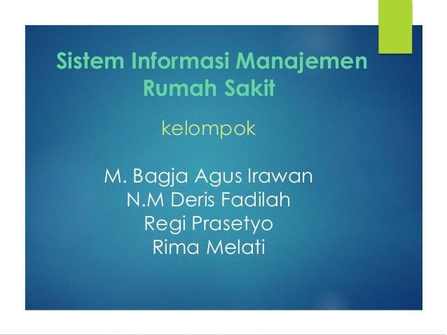 Sistem Informasi Manajemen Rumah Sakit kelompok M. Bagja Agus Irawan N.M Deris Fadilah Regi Prasetyo Rima Melati