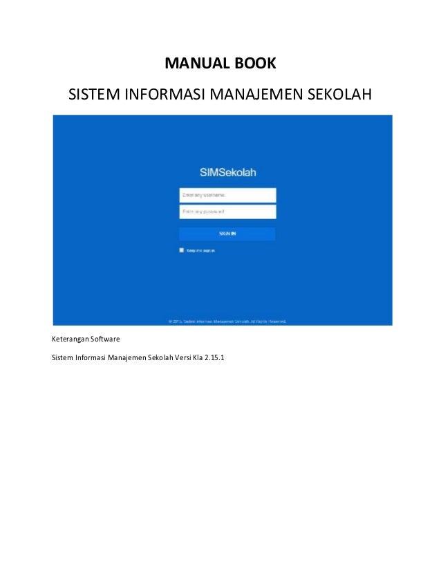 MANUAL BOOK SISTEM INFORMASI MANAJEMEN SEKOLAH Keterangan Software Sistem Informasi Manajemen Sekolah Versi Kla 2.15.1