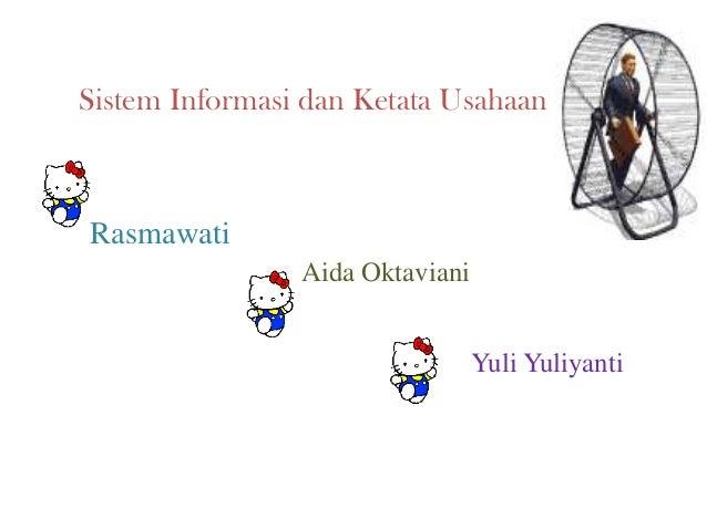 Sistem Informasi dan Ketata Usahaan  Rasmawati Aida Oktaviani Yuli Yuliyanti