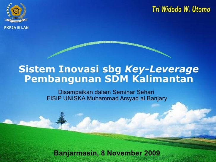 Sistem Inovasi sbg  Key-Leverage  Pembangunan SDM Kalimantan Disampaikan dalam Seminar Sehari  FISIP UNISKA Muhammad Arsya...