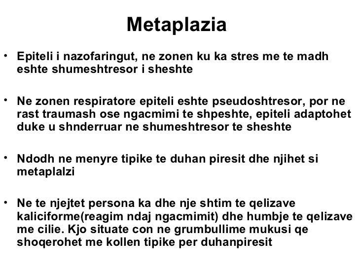 Metaplazia• Epiteli i nazofaringut, ne zonen ku ka stres me te madh  eshte shumeshtresor i sheshte• Ne zonen respiratore e...