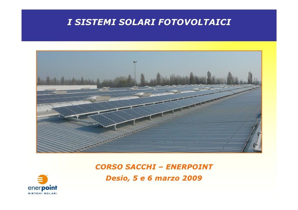 I SISTEMI SOLARI FOTOVOLTAICI         CORSO SACCHI – ENERPOINT       Desio, 5 e 6 marzo 2009