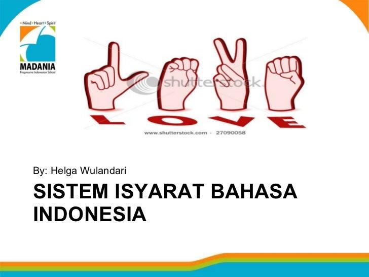 SISTEM ISYARAT BAHASA INDONESIA <ul><li>By: Helga Wulandari </li></ul>