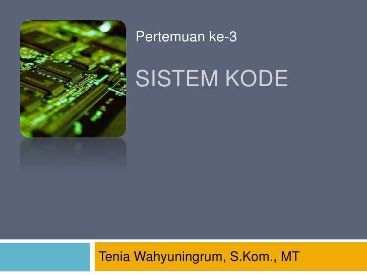 Pertemuan ke-3     SISTEM KODETenia Wahyuningrum, S.Kom., MT