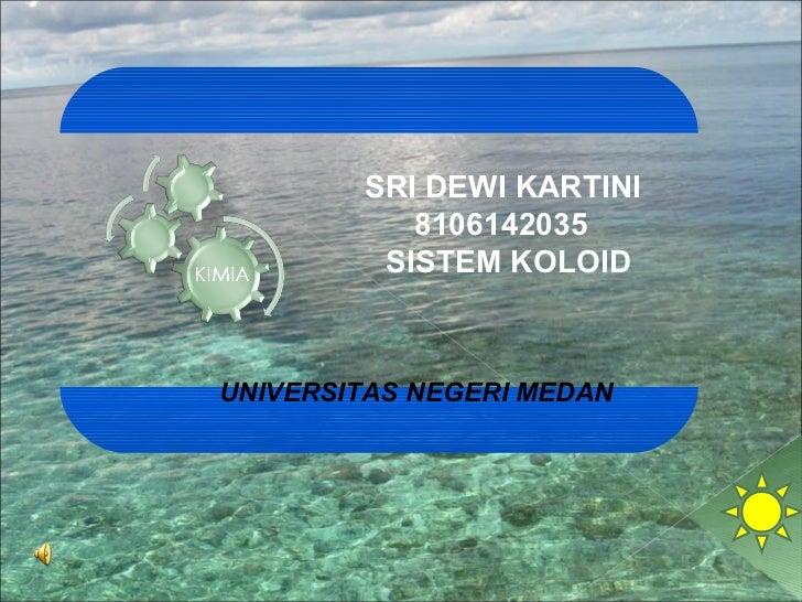SRI DEWI KARTINI           8106142035         SISTEM KOLOIDUNIVERSITAS NEGERI MEDAN