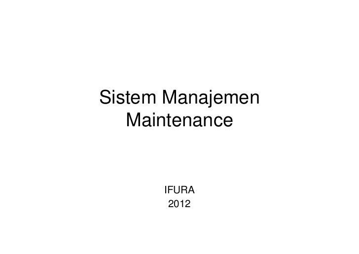 Sistem Manajemen   Maintenance      IFURA       2012