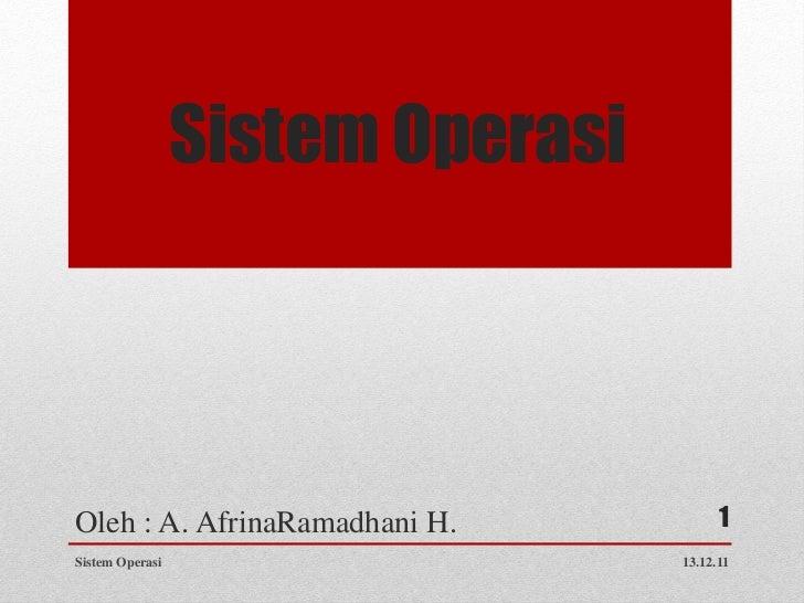 Sistem OperasiOleh : A. AfrinaRamadhani H.            1Sistem Operasi                    13.12.11