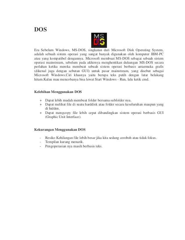 DOS Era Sebelum Windows, MS-DOS, singkatan dari Microsoft Disk Operating System, adalah sebuah sistem operasi yang sangat ...