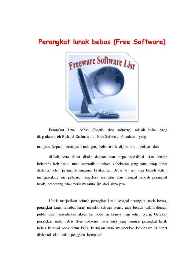 Perangkat lunak bebas (Free Software) Perangkat lunak bebas (Inggris: free software) adalah istilah yang diciptakan oleh R...