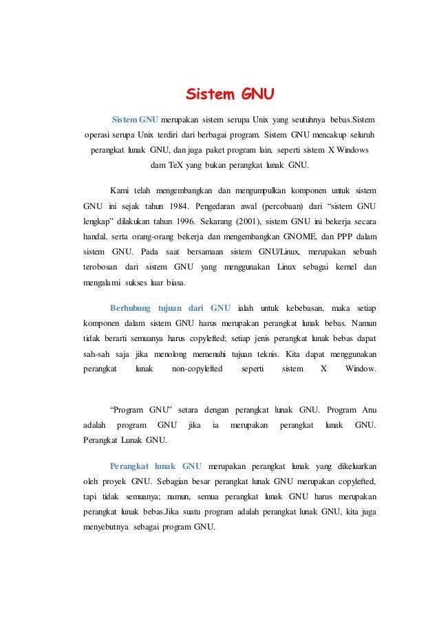 Sistem GNU Sistem GNU merupakan sistem serupa Unix yang seutuhnya bebas.Sistem operasi serupa Unix terdiri dari berbagai p...