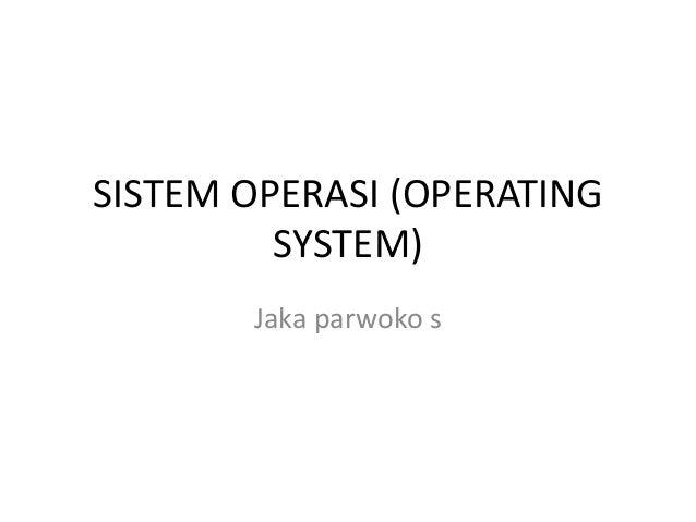 SISTEM OPERASI (OPERATING SYSTEM) Jaka parwoko s