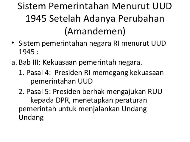 Sistem Pemerintahan Menurut UUD   1945 Setelah Adanya Perubahan           (Amandemen)• Sistem pemerintahan negara RI menur...