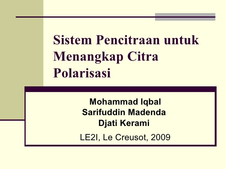 Sistem Pencitraan untuk Menangkap Citra Polarisasi Mohammad Iqbal Sarifuddin Madenda   Djati Kerami   LE2I, Le Creusot, 2009