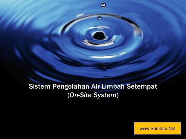 Sistem Pengolahan Air Limbah Setempat(On-Site System)<br />www.Sanitasi.Net<br />