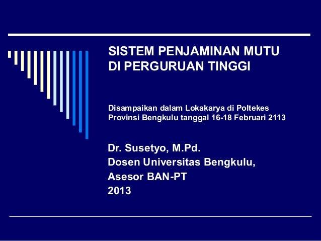 SISTEM PENJAMINAN MUTU DI PERGURUAN TINGGI Disampaikan dalam Lokakarya di Poltekes Provinsi Bengkulu tanggal 16-18 Februar...