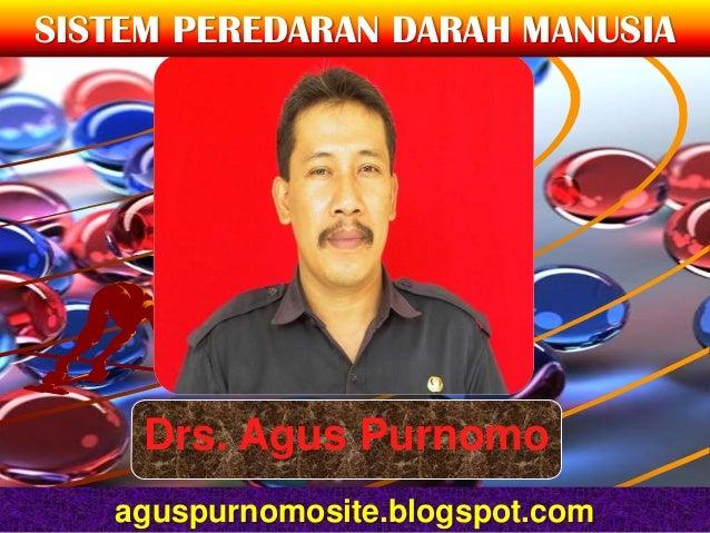 SISTEM PEREDARAN DARAH MANUSIA     Drs. Agus Purnomo   aguspurnomosite.blogspot.com