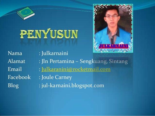 Nama : JulkarnainiAlamat : Jln Pertamina – Sengkuang, SintangEmail : Julkaranini@rocketmail.comFacebook : Joule CarneyBlog...