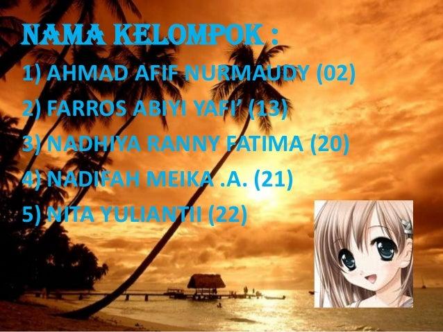 Nama Kelompok : 1) AHMAD AFIF NURMAUDY (02) 2) FARROS ABIYI YAFI' (13) 3) NADHIYA RANNY FATIMA (20) 4) NADIFAH MEIKA .A. (...