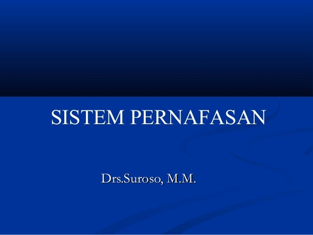 SISTEM PERNAFASAN   Drs.Suroso, M.M.