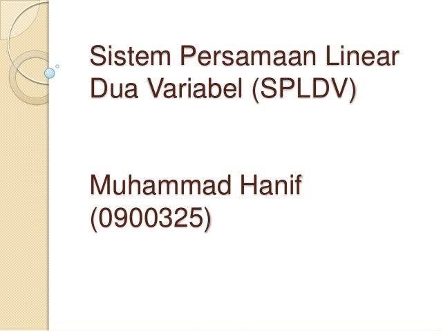 Sistem Persamaan LinearDua Variabel (SPLDV)Muhammad Hanif(0900325)