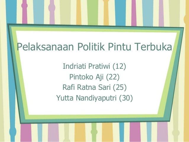 Pelaksanaan Politik Pintu Terbuka Indriati Pratiwi (12) Pintoko Aji (22) Rafi Ratna Sari (25) Yutta Nandiyaputri (30)