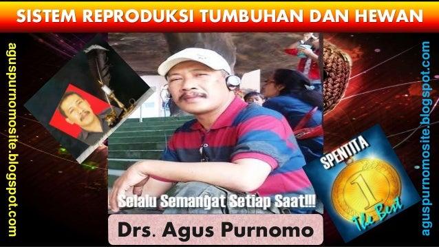SISTEM REPRODUKSI TUMBUHAN DAN HEWAN Drs. Agus Purnomo aguspurnomosite.blogspot.com aguspurnomosite.blogspot.com