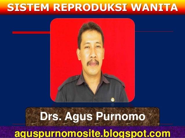 SISTEM REPRODUKSI WANITA     Drs. Agus Purnomo aguspurnomosite.blogspot.com