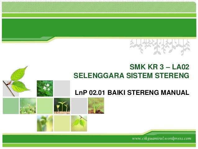 SMK KR 3 – LA02SELENGGARA SISTEM STERENGLnP 02.01 BAIKI STERENG MANUAL               www.cikguamirul.wordpress.com