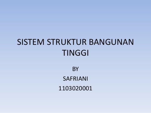 SISTEM STRUKTUR BANGUNAN TINGGI BY SAFRIANI 1103020001