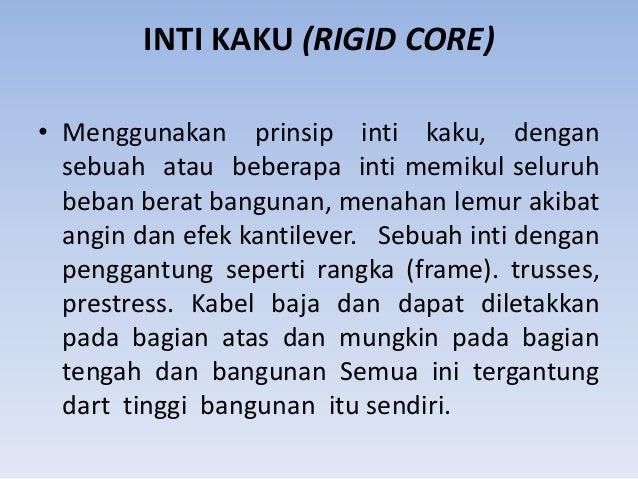 INTI KAKU (RIGID CORE) • Menggunakan prinsip inti kaku, dengan sebuah atau beberapa inti memikul seluruh beban berat bangu...