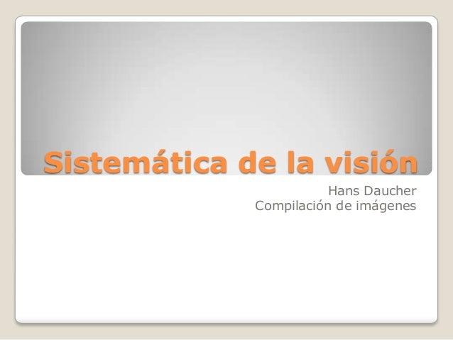 Sistemática de la visión Hans Daucher Compilación de imágenes
