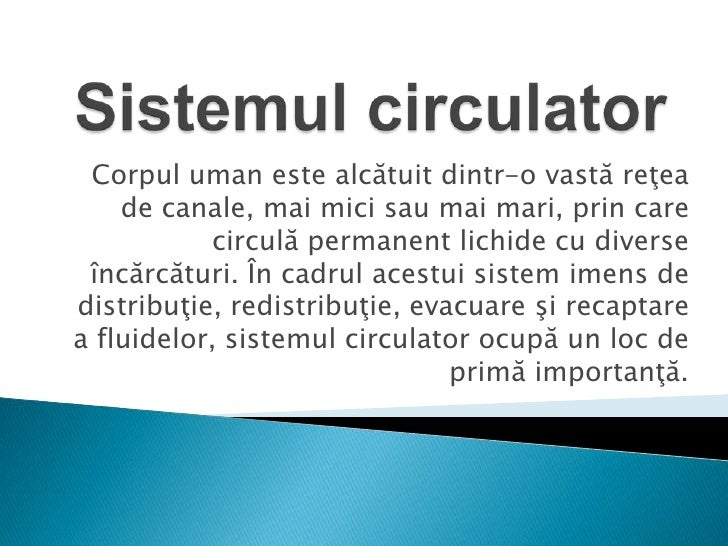 Sistemul circulator<br />Corpul uman este alcătuit dintr-o vastă reţea de canale, mai mici sau mai mari, prin care circulă...