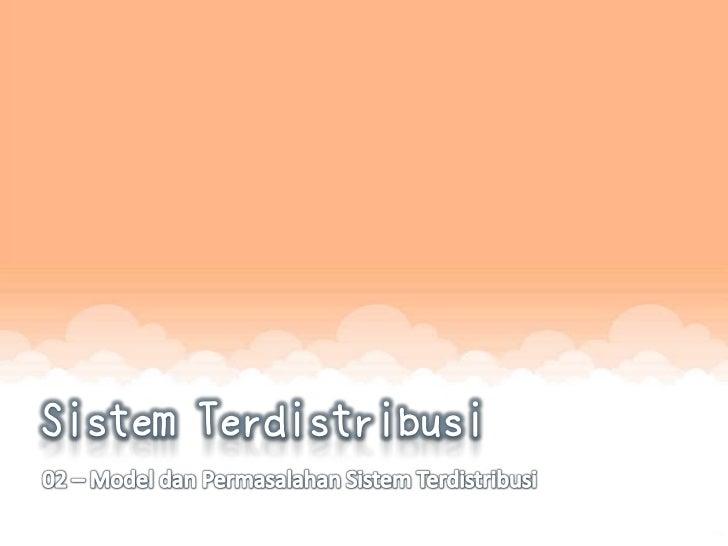 Model Sistem Terdistribusi1. Sistem client - server   Merupakan bagian dari model sistem terdistribusi yang   membagi jari...