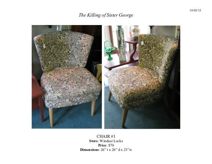"""10/02/12The Killing of Sister George          CHAIR #1    Store: Windsor Locks          Price: $70Dimensions: 26"""" t x 26"""" ..."""