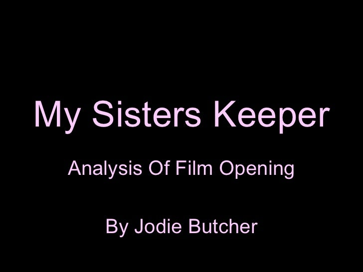 my sisters keeper analysis My sister's keeper is a film about a couple whose lives are centered around their daughter kate from a young age, kate was diagnosed with leukemia and doctors gave.