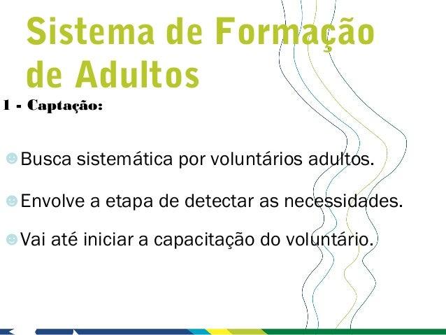 Sistema de Formação   de Adultos1 - Captação:☻Busca sistemática por voluntários adultos.☻Envolve a etapa de detectar as ne...