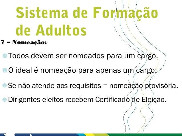 Sistema de Formação    de Adultos7 – Nomeação:☻Todos devem ser nomeados para um cargo.☻O ideal é nomeação para apenas um c...