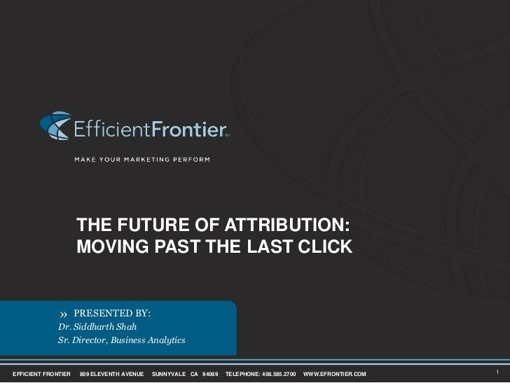 The future of attribution:moving past the last click<br />Dr. Siddharth Shah<br />Sr. Director, Business Analytics<br />1<...