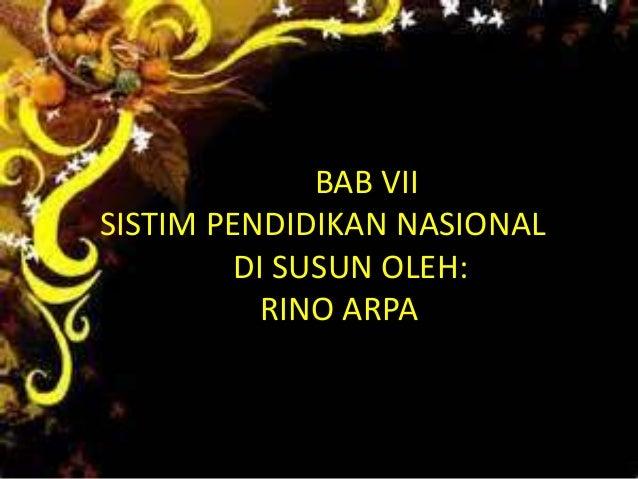 BAB VII SISTIM PENDIDIKAN NASIONAL DI SUSUN OLEH: RINO ARPA