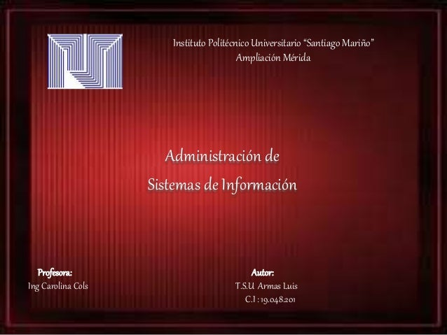 "Instituto Politécnico Universitario ""Santiago Mariño"" Ampliación Mérida Administración de Sistemas de Información Profesor..."