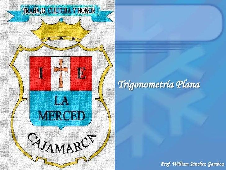 Trigonometría Plana<br />Prof. William Sánchez Gamboa<br />