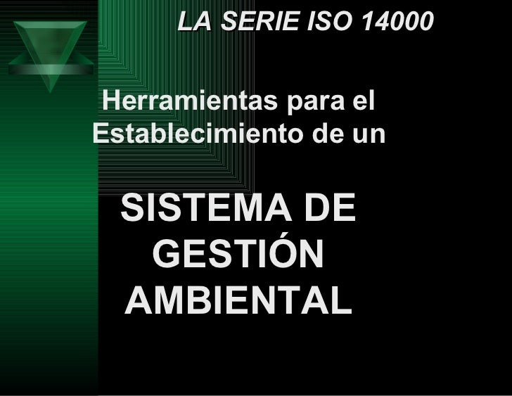 LA SERIE ISO 14000 Herramientas para el Establecimiento de un SISTEMA DE GESTIÓN AMBIENTAL