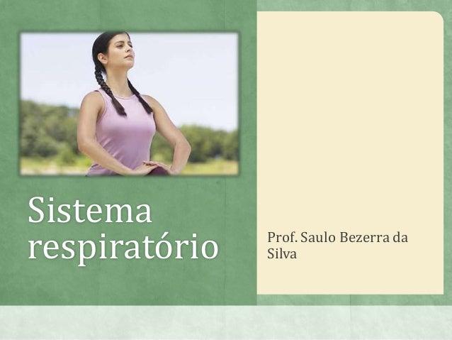 Sistema respiratório Prof. Saulo Bezerra da Silva