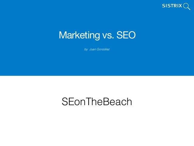 Marketing vs. SEO by Juan González SEonTheBeach