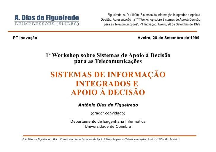 Figueiredo, A. D. (1999). Sistemas de Informação Integrados e Apoio à                                                     ...