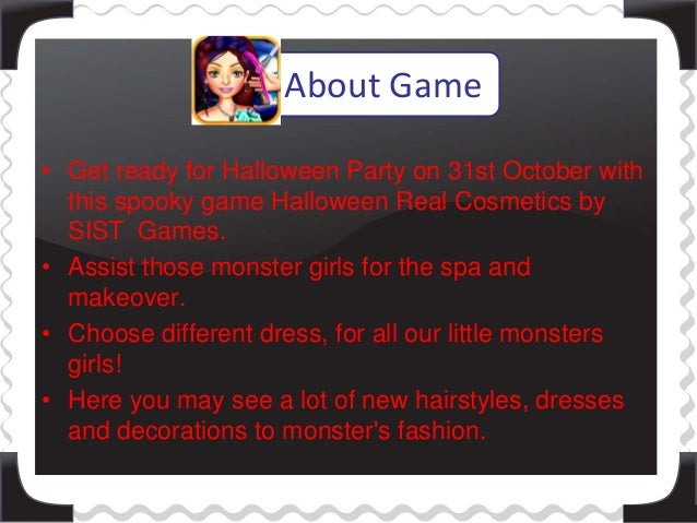 About Game  • Get ready for Halloween Party on 31st October with  this spooky game Halloween Real Cosmetics by  SIST Games...